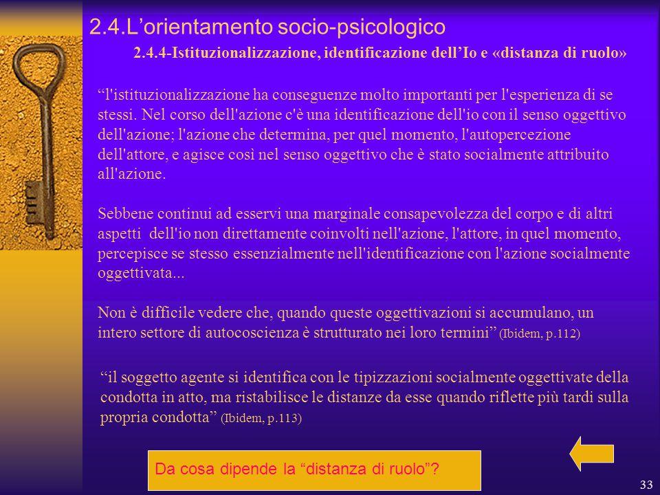 33 2.4.4-Istituzionalizzazione, identificazione dell'Io e «distanza di ruolo» l istituzionalizzazione ha conseguenze molto importanti per l esperienza di se stessi.