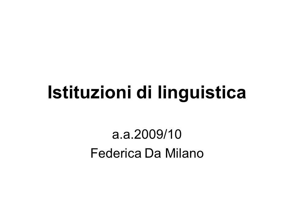 Istituzioni di linguistica a.a.2009/10 Federica Da Milano