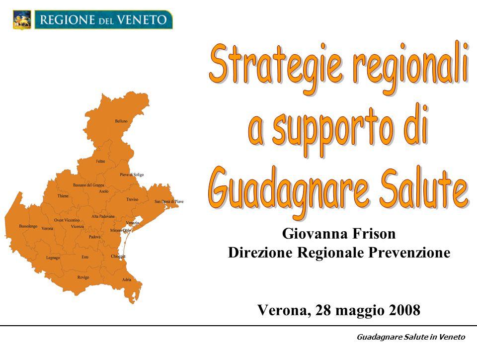 Giovanna Frison Direzione Regionale Prevenzione Verona, 28 maggio 2008 Guadagnare Salute in Veneto
