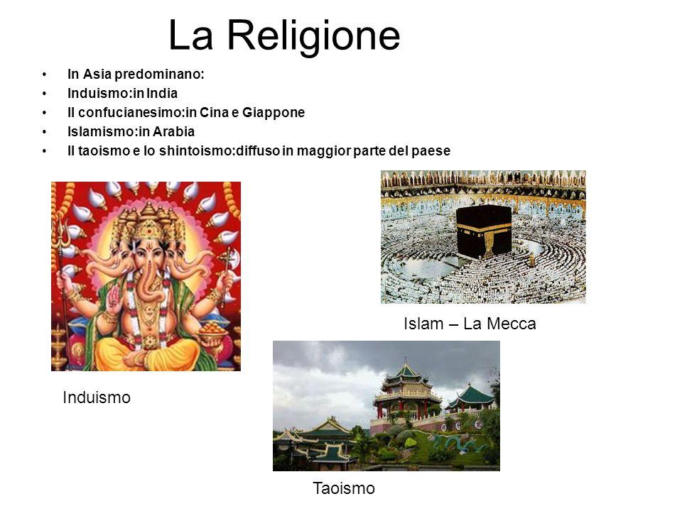 La Religione In Asia predominano: Induismo:in India Il confucianesimo:in Cina e Giappone Islamismo:in Arabia Il taoismo e lo shintoismo:diffuso in mag