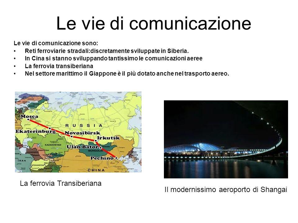 Le vie di comunicazione Le vie di comunicazione sono: Reti ferroviarie stradali:discretamente sviluppate in Siberia. In Cina si stanno sviluppando tan