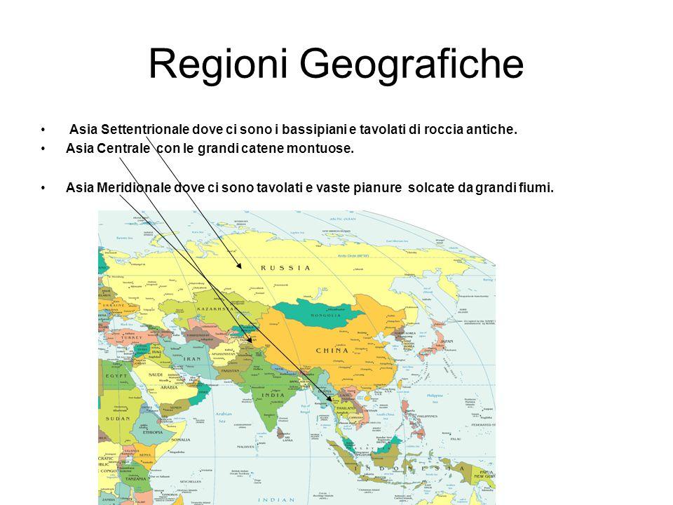 Regioni Geografiche Asia Settentrionale dove ci sono i bassipiani e tavolati di roccia antiche. Asia Centrale con le grandi catene montuose. Asia Meri