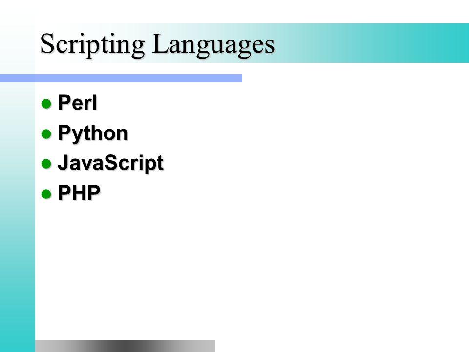 Scripting Languages Perl Perl Python Python JavaScript JavaScript PHP PHP
