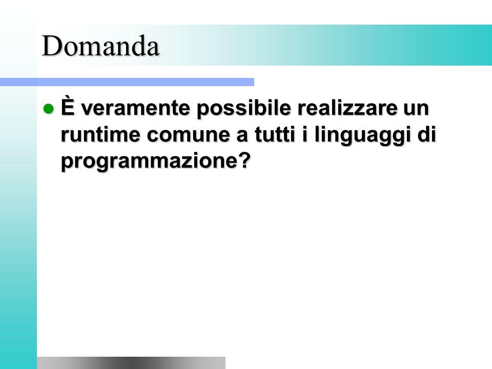 Domanda È veramente possibile realizzare un runtime comune a tutti i linguaggi di programmazione.