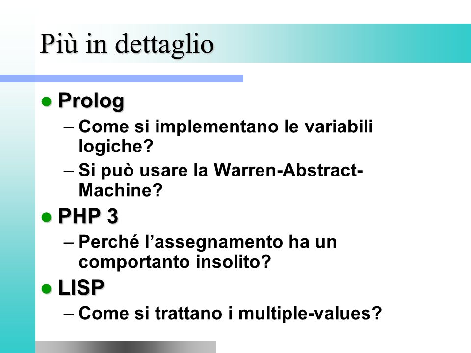 Più in dettaglio Prolog Prolog –Come si implementano le variabili logiche.