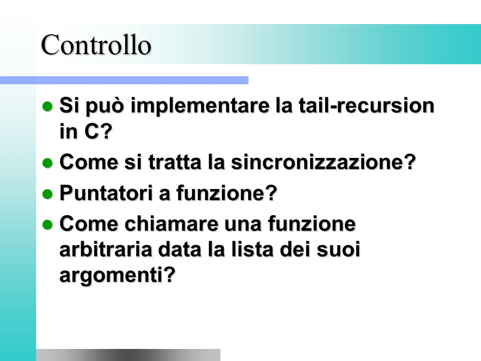 Controllo Si può implementare la tail-recursion in C.