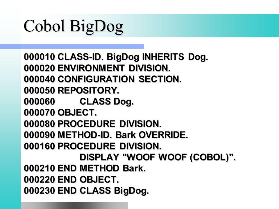 Cobol BigDog 000010 CLASS-ID. BigDog INHERITS Dog.