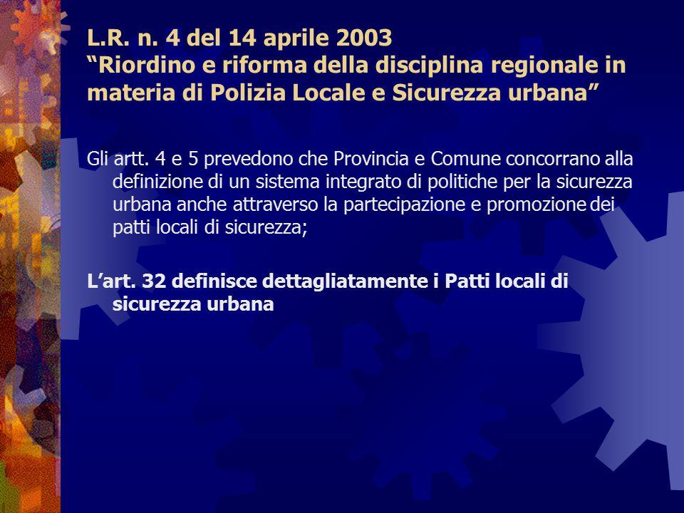 """L.R. n. 4 del 14 aprile 2003 """"Riordino e riforma della disciplina regionale in materia di Polizia Locale e Sicurezza urbana"""" Gli artt. 4 e 5 prevedono"""