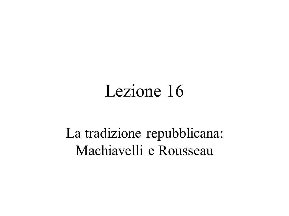 Lezione 16 La tradizione repubblicana: Machiavelli e Rousseau