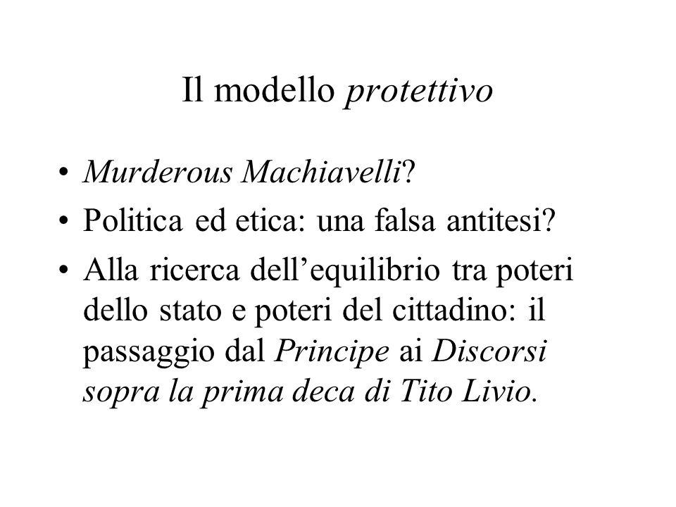 Il modello protettivo Murderous Machiavelli? Politica ed etica: una falsa antitesi? Alla ricerca dell'equilibrio tra poteri dello stato e poteri del c