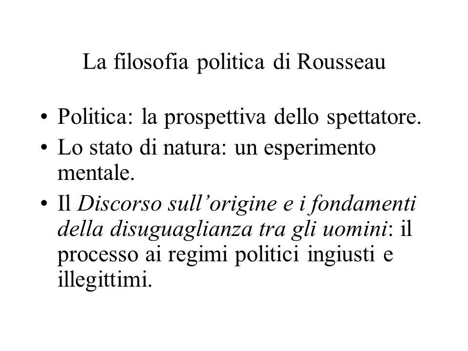 La filosofia politica di Rousseau Politica: la prospettiva dello spettatore. Lo stato di natura: un esperimento mentale. Il Discorso sull'origine e i