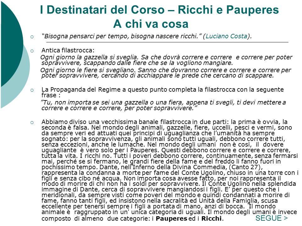 I Destinatari del Corso – Ricchi e Pauperes A chi va cosa  Bisogna pensarci per tempo, bisogna nascere ricchi. (Luciano Costa).