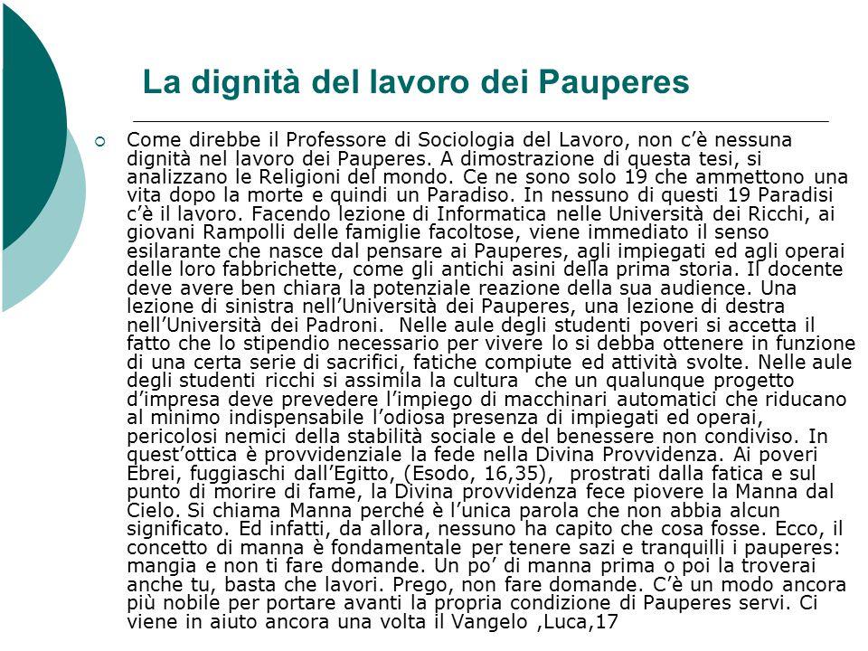 La dignità del lavoro dei Pauperes  Come direbbe il Professore di Sociologia del Lavoro, non c'è nessuna dignità nel lavoro dei Pauperes.
