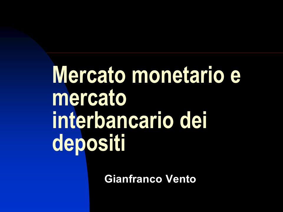 Mercato monetario e mercato interbancario dei depositi Gianfranco Vento