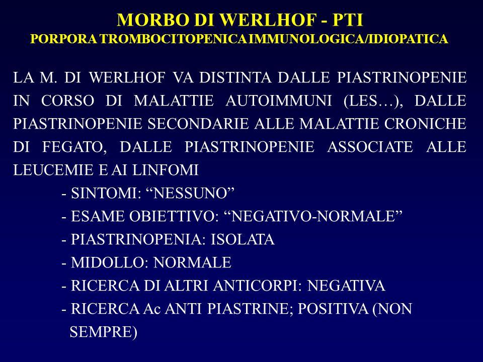 MORBO DI WERLHOF - PTI PORPORA TROMBOCITOPENICA IMMUNOLOGICA/IDIOPATICA LA M. DI WERLHOF VA DISTINTA DALLE PIASTRINOPENIE IN CORSO DI MALATTIE AUTOIMM