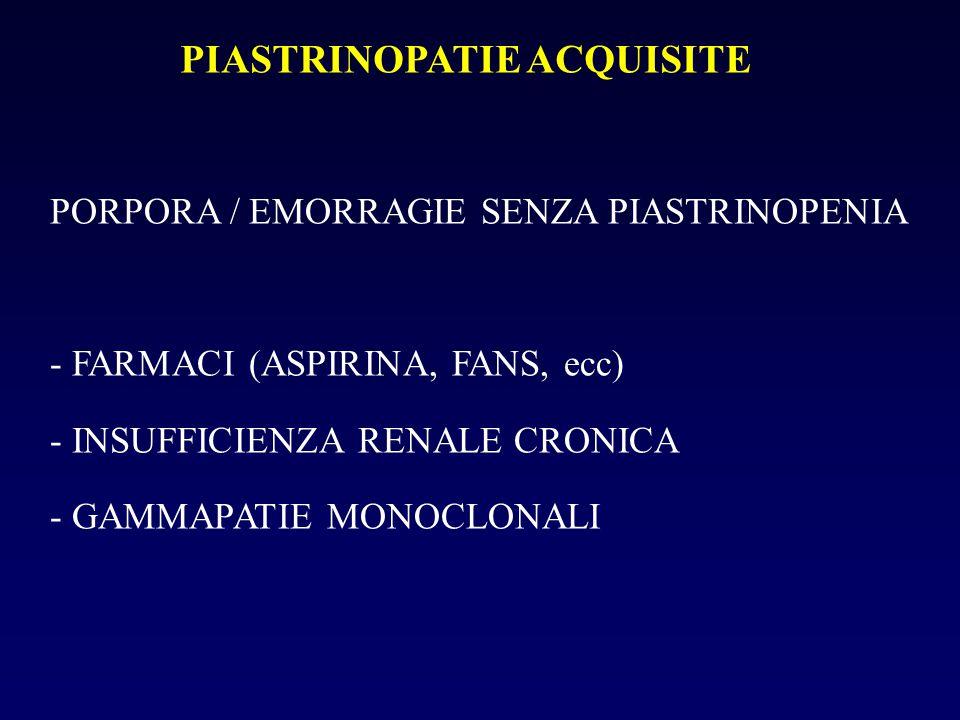PIASTRINOPATIE ACQUISITE PORPORA / EMORRAGIE SENZA PIASTRINOPENIA - FARMACI (ASPIRINA, FANS, ecc) - INSUFFICIENZA RENALE CRONICA - GAMMAPATIE MONOCLONALI