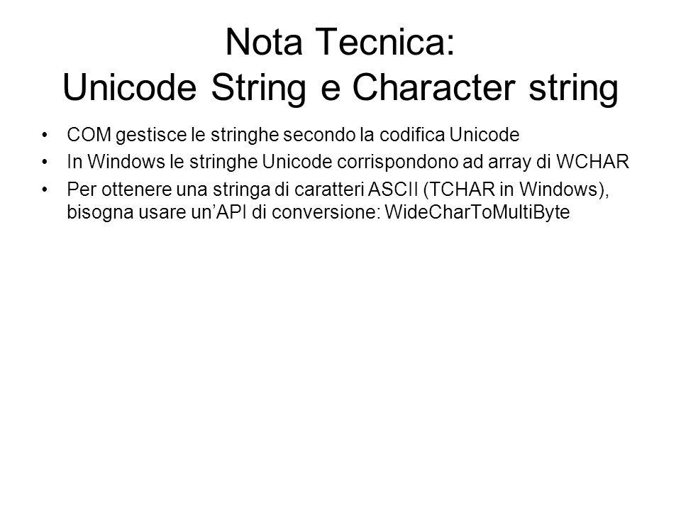 Nota Tecnica: Unicode String e Character string COM gestisce le stringhe secondo la codifica Unicode In Windows le stringhe Unicode corrispondono ad a