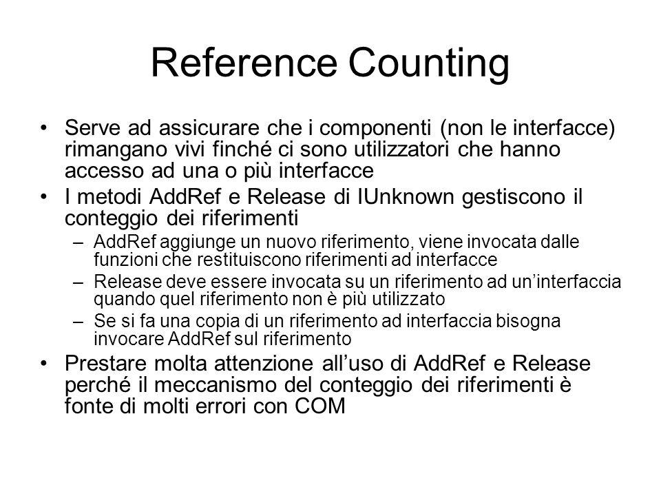 Reference Counting Serve ad assicurare che i componenti (non le interfacce) rimangano vivi finché ci sono utilizzatori che hanno accesso ad una o più