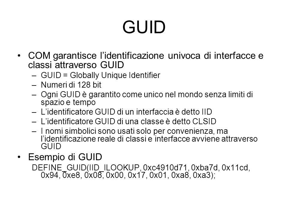 GUID COM garantisce l'identificazione univoca di interfacce e classi attraverso GUID –GUID = Globally Unique Identifier –Numeri di 128 bit –Ogni GUID