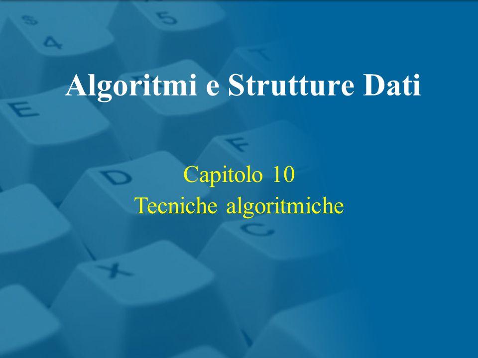 Capitolo 10 Tecniche algoritmiche Algoritmi e Strutture Dati