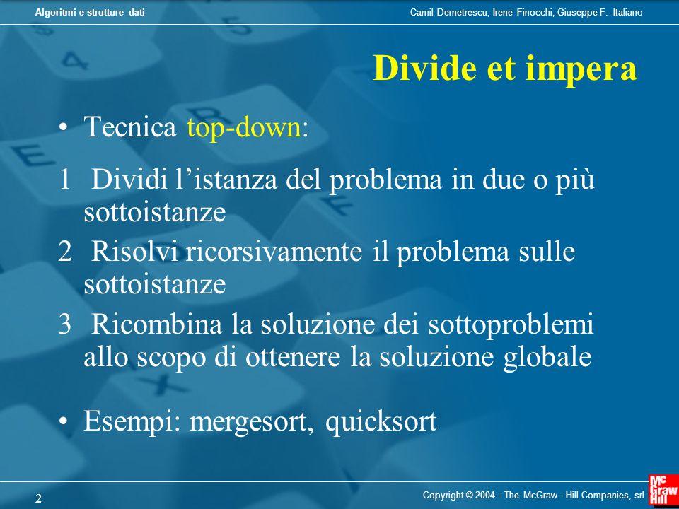 Camil Demetrescu, Irene Finocchi, Giuseppe F. ItalianoAlgoritmi e strutture dati Copyright © 2004 - The McGraw - Hill Companies, srl 2 Tecnica top-dow