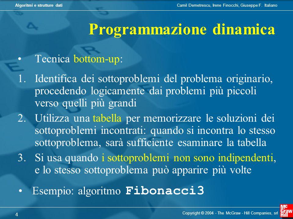 Camil Demetrescu, Irene Finocchi, Giuseppe F. ItalianoAlgoritmi e strutture dati Copyright © 2004 - The McGraw - Hill Companies, srl 4 Tecnica bottom-