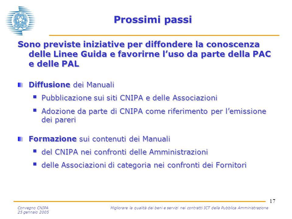 17 Convegno CNIPA Migliorare la qualità dei beni e servizi nei contratti ICT della Pubblica Amministrazione 25 gennaio 2005 Prossimi passi Sono previs