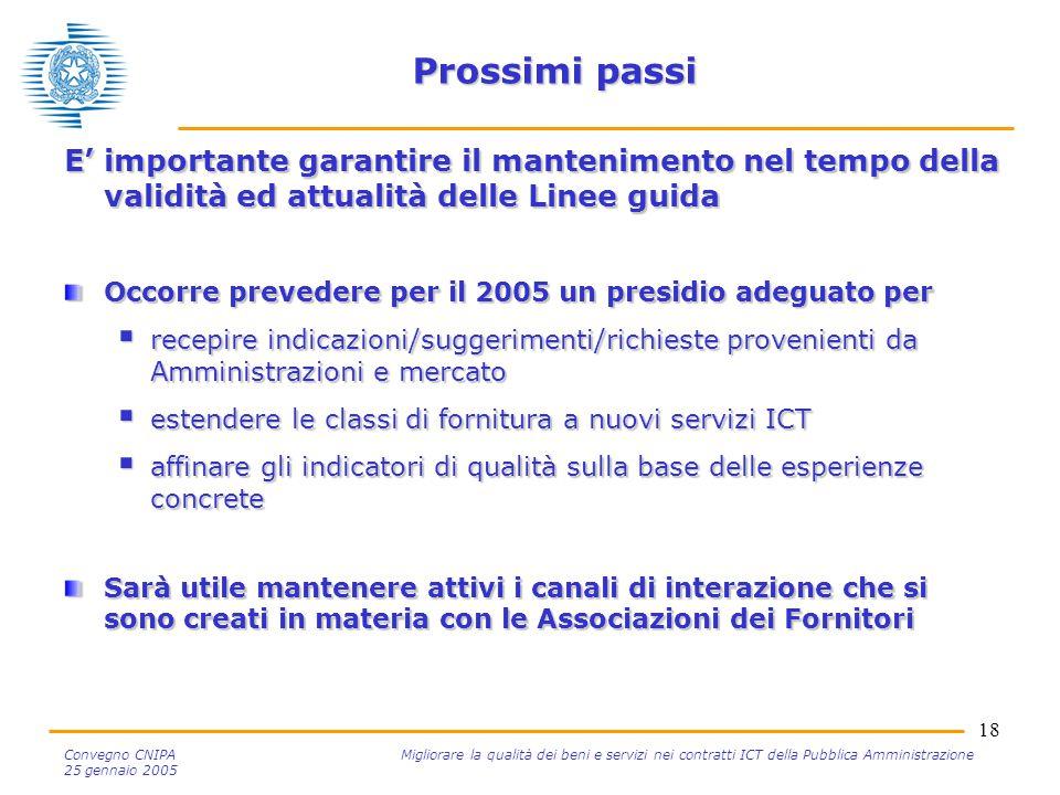 18 Convegno CNIPA Migliorare la qualità dei beni e servizi nei contratti ICT della Pubblica Amministrazione 25 gennaio 2005 Prossimi passi E' importan