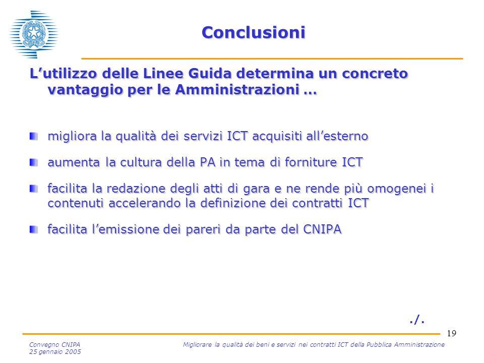 19 Convegno CNIPA Migliorare la qualità dei beni e servizi nei contratti ICT della Pubblica Amministrazione 25 gennaio 2005 Conclusioni L'utilizzo del