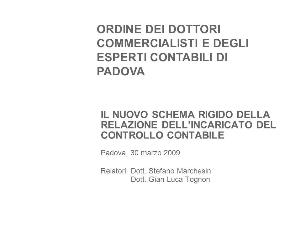 IL NUOVO SCHEMA RIGIDO DELLA RELAZIONE DELL'INCARICATO DEL CONTROLLO CONTABILE Padova, 30 marzo 2009 Relatori Dott.