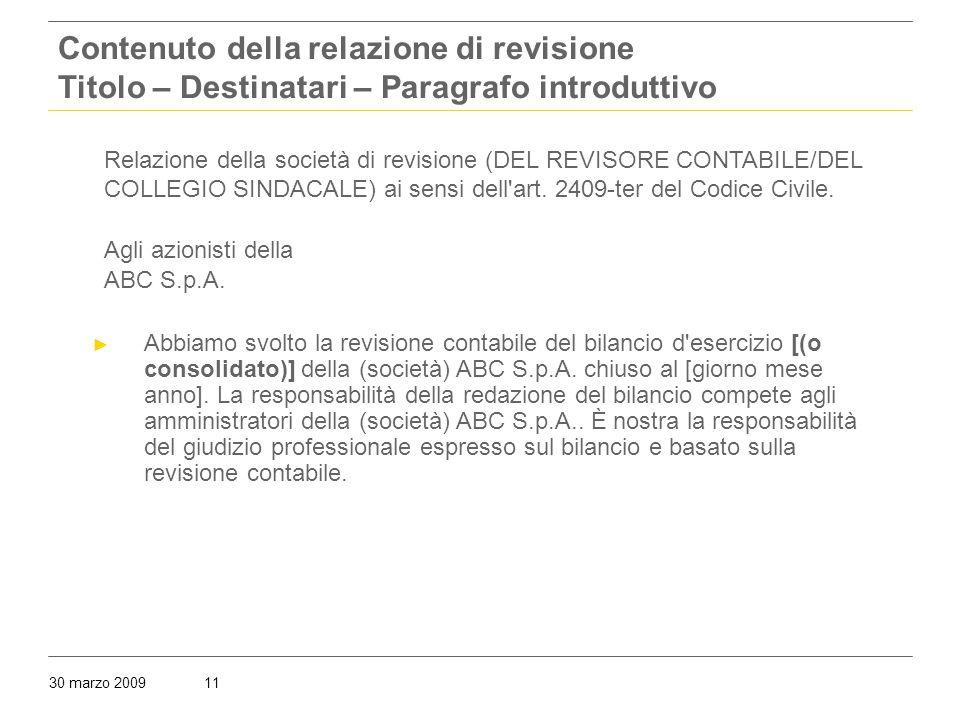 30 marzo 200911 Contenuto della relazione di revisione Titolo – Destinatari – Paragrafo introduttivo Relazione della società di revisione (DEL REVISORE CONTABILE/DEL COLLEGIO SINDACALE) ai sensi dell art.