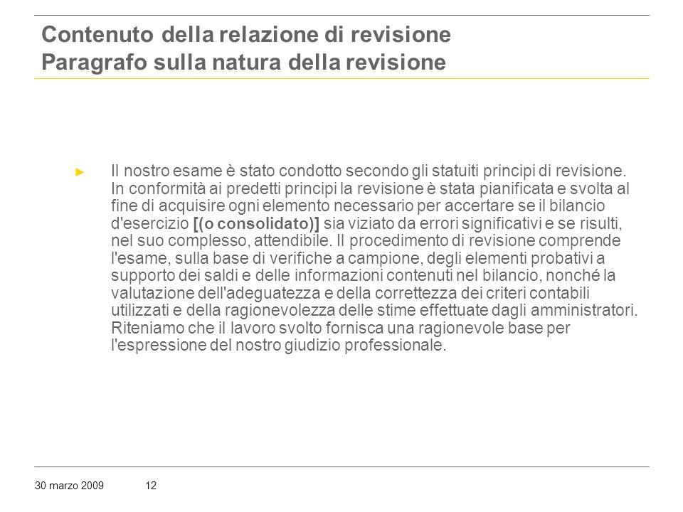 30 marzo 200912 Contenuto della relazione di revisione Paragrafo sulla natura della revisione ► Il nostro esame è stato condotto secondo gli statuiti principi di revisione.