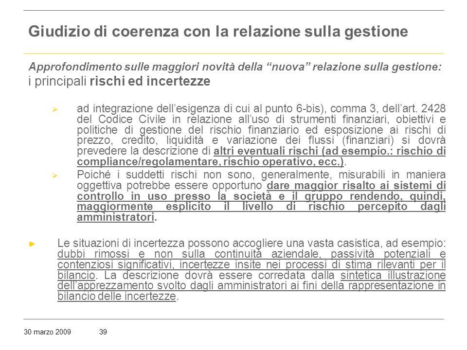 30 marzo 200939 Giudizio di coerenza con la relazione sulla gestione Approfondimento sulle maggiori novità della nuova relazione sulla gestione: i principali rischi ed incertezze  ad integrazione dell'esigenza di cui al punto 6-bis), comma 3, dell'art.