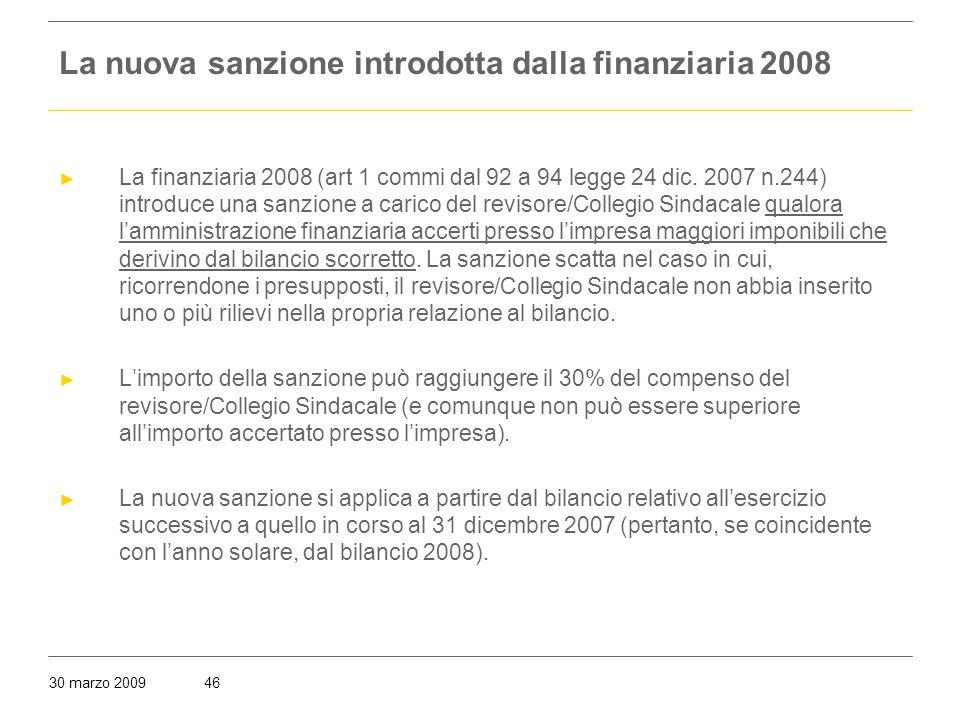 30 marzo 200946 La nuova sanzione introdotta dalla finanziaria 2008 ► La finanziaria 2008 (art 1 commi dal 92 a 94 legge 24 dic.
