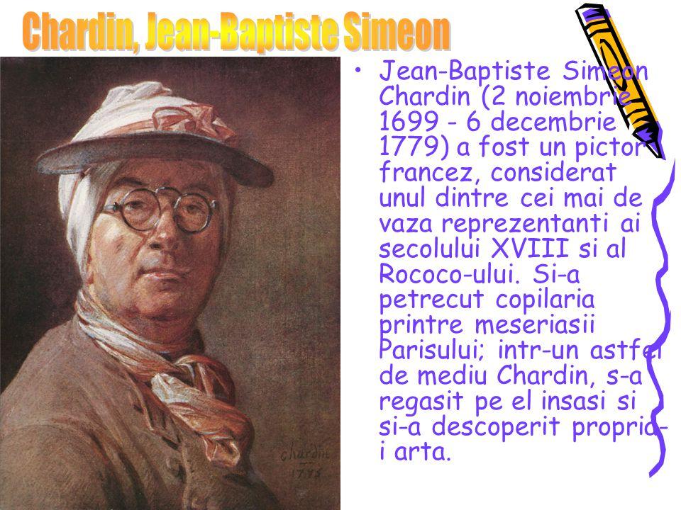 Jean-Baptiste Simeon Chardin (2 noiembrie 1699 - 6 decembrie 1779) a fost un pictor francez, considerat unul dintre cei mai de vaza reprezentanti ai s