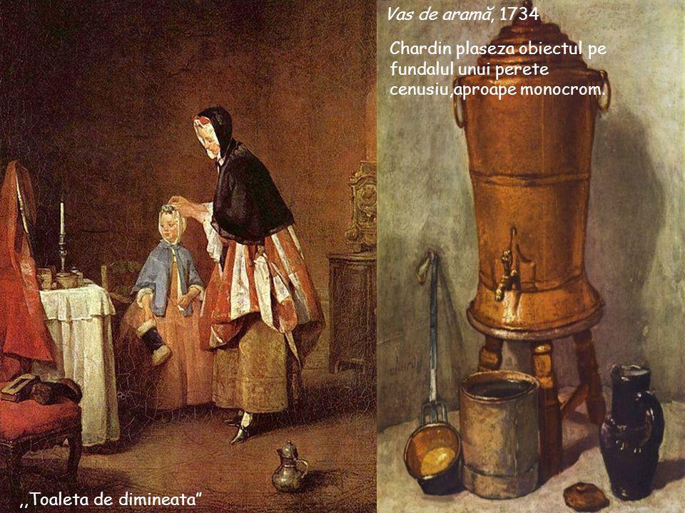 """,,Toaleta de dimineata"""" Vas de aramă, 1734 Chardin plaseza obiectul pe fundalul unui perete cenusiu,aproape monocrom."""