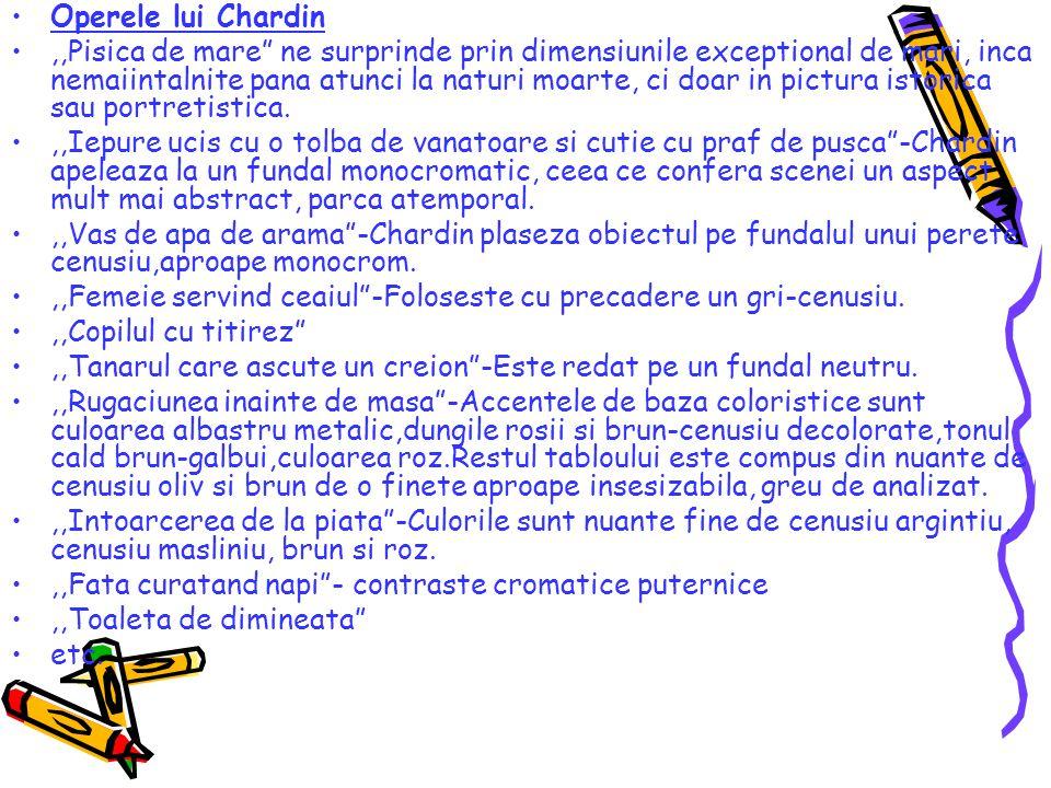 """Operele lui Chardin,,Pisica de mare"""" ne surprinde prin dimensiunile exceptional de mari, inca nemaiintalnite pana atunci la naturi moarte, ci doar in"""