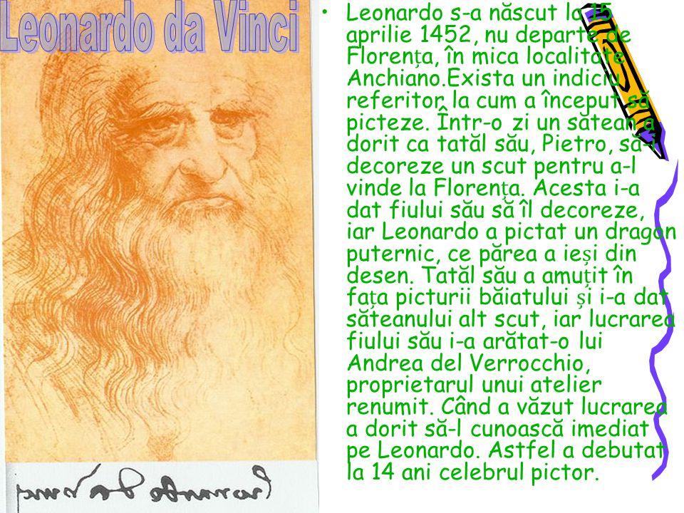 Leonardo s-a născut la 15 aprilie 1452, nu departe de Florena, în mica localitate Anchiano.Exista un indiciu referitor la cum a început să picteze. În
