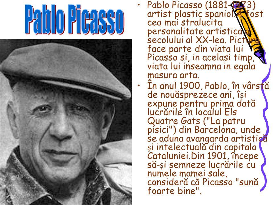 Pablo Picasso (1881-1973) artist plastic spaniol.A fost cea mai stralucita personalitate artistica a secolului al XX-lea. Pictura face parte din viata