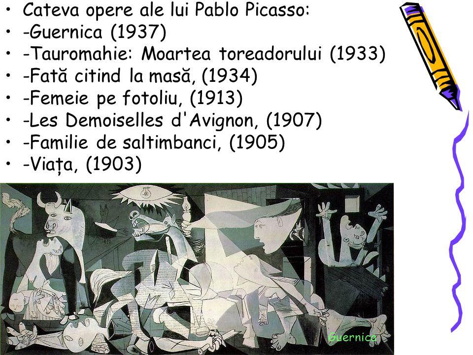 Cateva opere ale lui Pablo Picasso: -Guernica (1937) -Tauromahie: Moartea toreadorului (1933) -Fată citind la masă, (1934) -Femeie pe fotoliu, (1913)