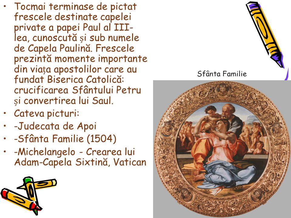 Tocmai terminase de pictat frescele destinate capelei private a papei Paul al III- lea, cunoscută i sub numele de Capela Paulină. Frescele prezintă mo
