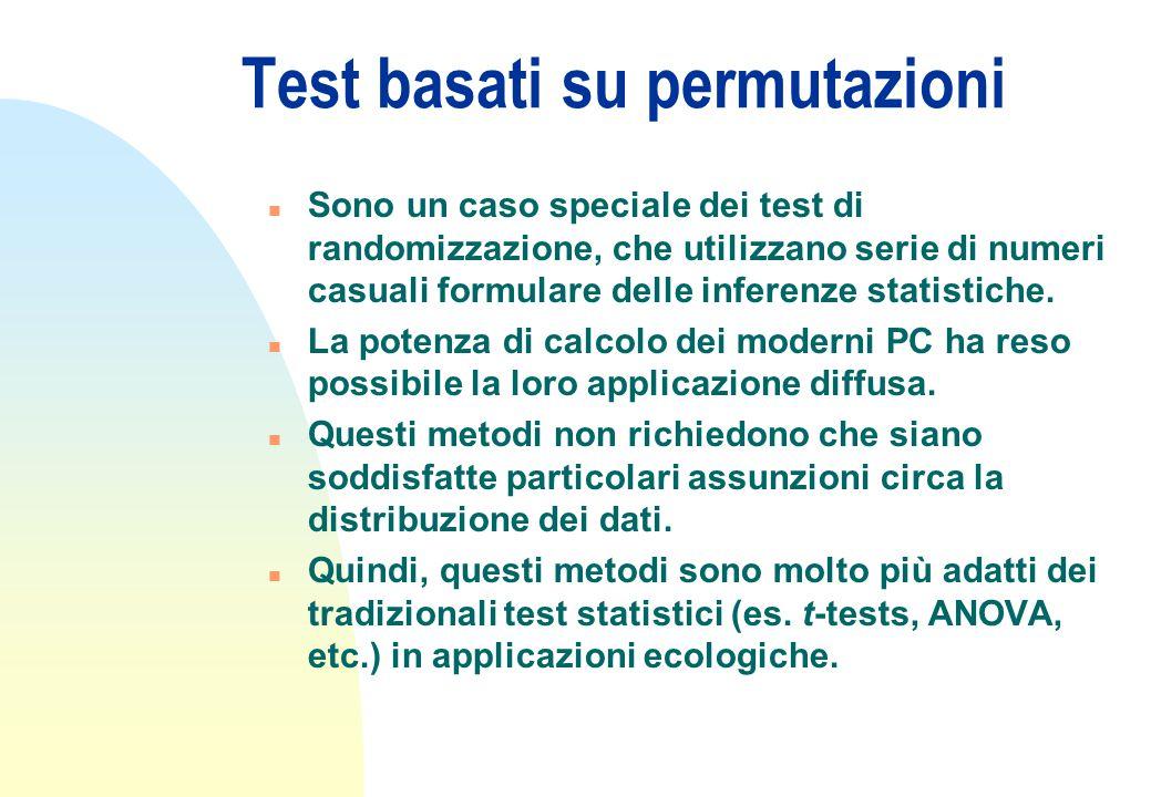 Test basati su permutazioni n Sono un caso speciale dei test di randomizzazione, che utilizzano serie di numeri casuali formulare delle inferenze statistiche.