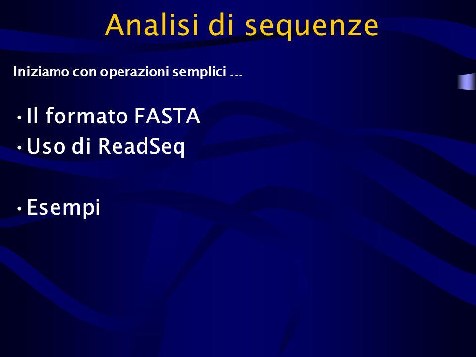 Analisi di sequenze Iniziamo con operazioni semplici... Il formato FASTA Uso di ReadSeq Esempi