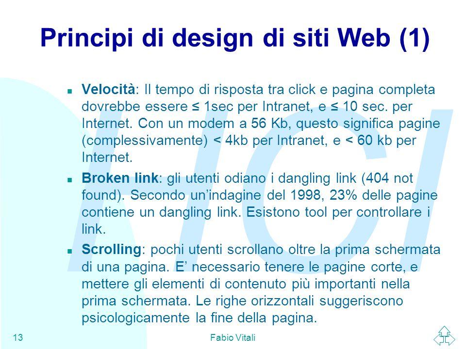 HCI Fabio Vitali13 Principi di design di siti Web (1) n Velocità: Il tempo di risposta tra click e pagina completa dovrebbe essere ≤ 1sec per Intranet, e ≤ 10 sec.