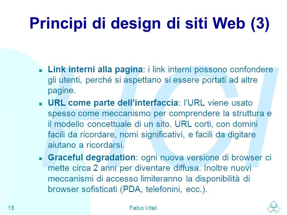 HCI Fabio Vitali15 Principi di design di siti Web (3) n Link interni alla pagina: i link interni possono confondere gli utenti, perché si aspettano si essere portati ad altre pagine.