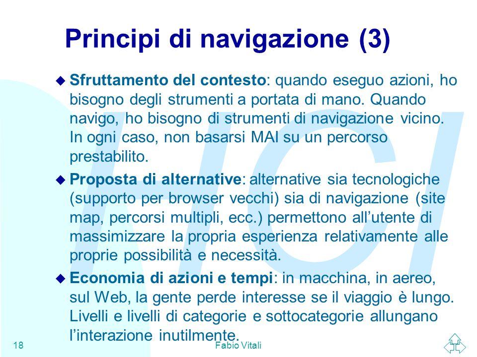 HCI Fabio Vitali18 Principi di navigazione (3) u Sfruttamento del contesto: quando eseguo azioni, ho bisogno degli strumenti a portata di mano. Quando