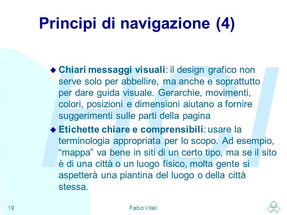 HCI Fabio Vitali19 Principi di navigazione (4) u Chiari messaggi visuali: il design grafico non serve solo per abbellire, ma anche e soprattutto per d