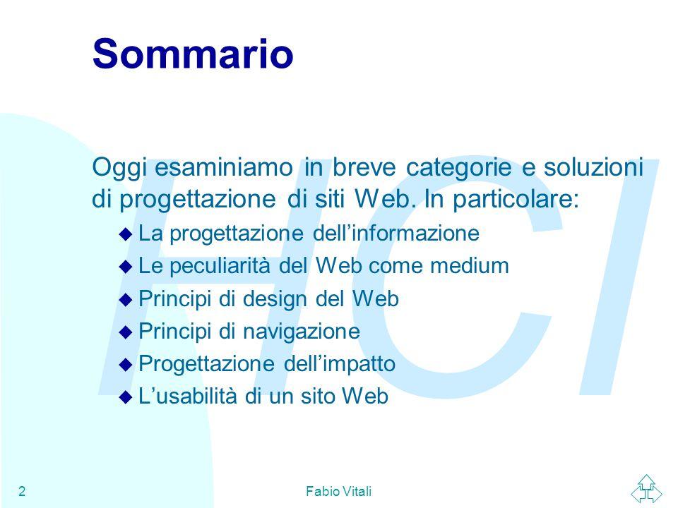 HCI Fabio Vitali2 Sommario Oggi esaminiamo in breve categorie e soluzioni di progettazione di siti Web. In particolare: u La progettazione dell'inform