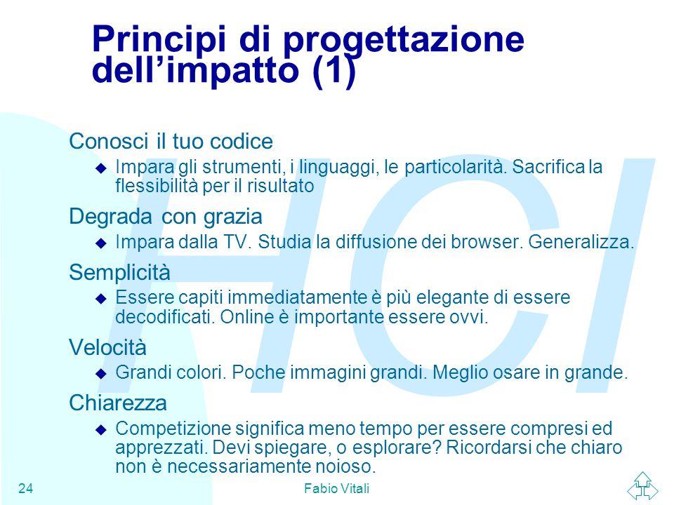 HCI Fabio Vitali24 Principi di progettazione dell'impatto (1) Conosci il tuo codice u Impara gli strumenti, i linguaggi, le particolarità. Sacrifica l