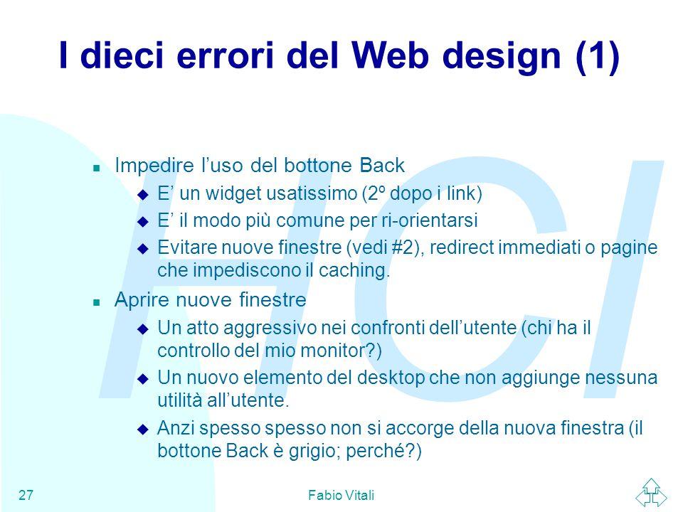 HCI Fabio Vitali27 I dieci errori del Web design (1) n Impedire l'uso del bottone Back u E' un widget usatissimo (2º dopo i link) u E' il modo più com